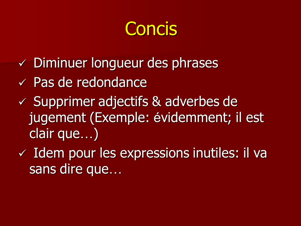 Concis Diminuer longueur des phrases Diminuer longueur des phrases Pas de redondance Pas de redondance Supprimer adjectifs & adverbes de jugement (Exe