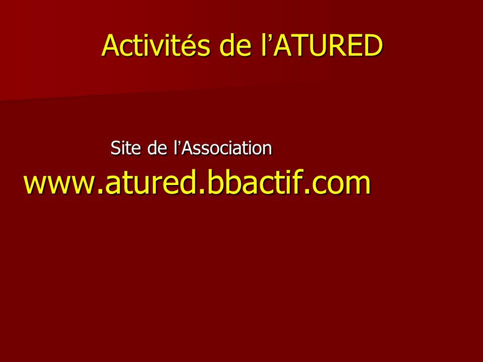 Activit é s de l ATURED Site de l Association www.atured.bbactif.com Site de l Association www.atured.bbactif.com