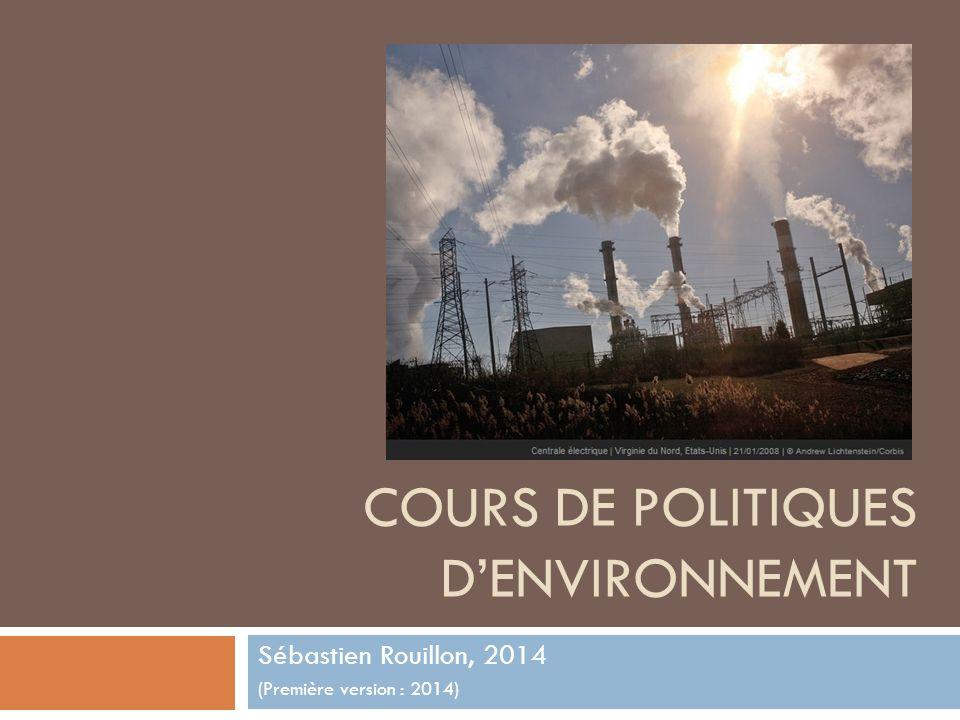COURS DE POLITIQUES DENVIRONNEMENT Sébastien Rouillon, 2014 (Première version : 2014)
