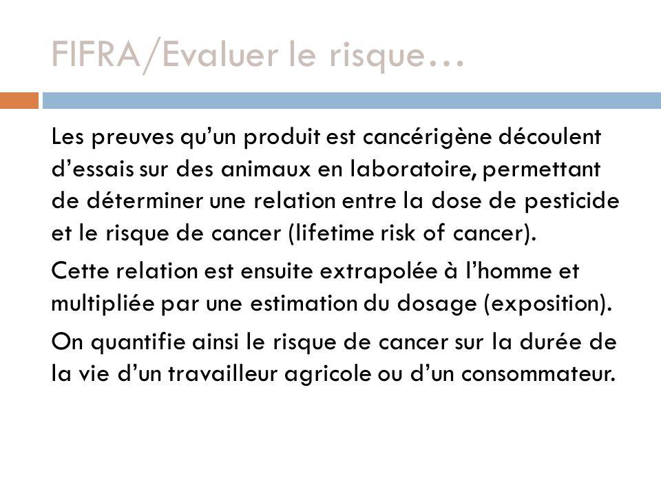 FIFRA/Evaluer le risque… Les preuves quun produit est cancérigène découlent dessais sur des animaux en laboratoire, permettant de déterminer une relation entre la dose de pesticide et le risque de cancer (lifetime risk of cancer).