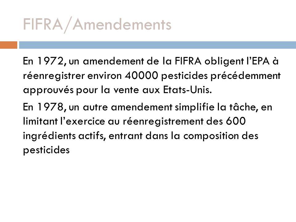 FIFRA/Amendements En 1972, un amendement de la FIFRA obligent lEPA à réenregistrer environ 40000 pesticides précédemment approuvés pour la vente aux E