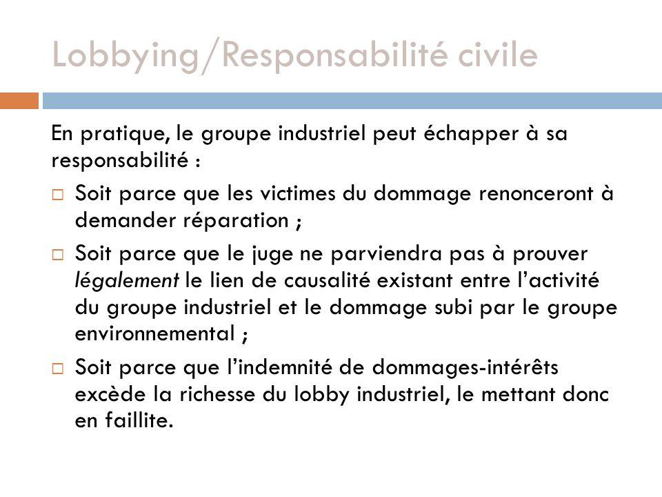 Lobbying/Responsabilité civile En pratique, le groupe industriel peut échapper à sa responsabilité : Soit parce que les victimes du dommage renonceron