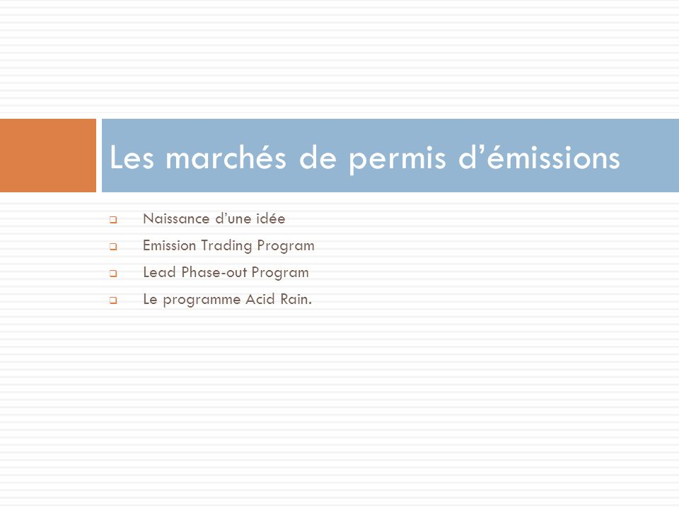 Naissance dune idée Emission Trading Program Lead Phase-out Program Le programme Acid Rain.