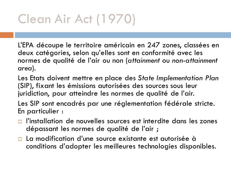 Clean Air Act (1970) LEPA découpe le territoire américain en 247 zones, classées en deux catégories, selon quelles sont en conformité avec les normes de qualité de lair ou non (attainment ou non-attainment area).