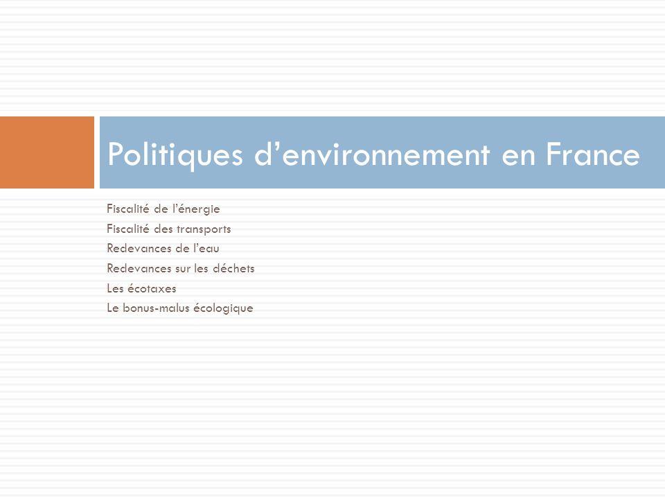 Fiscalité de lénergie Fiscalité des transports Redevances de leau Redevances sur les déchets Les écotaxes Le bonus-malus écologique Politiques denvironnement en France