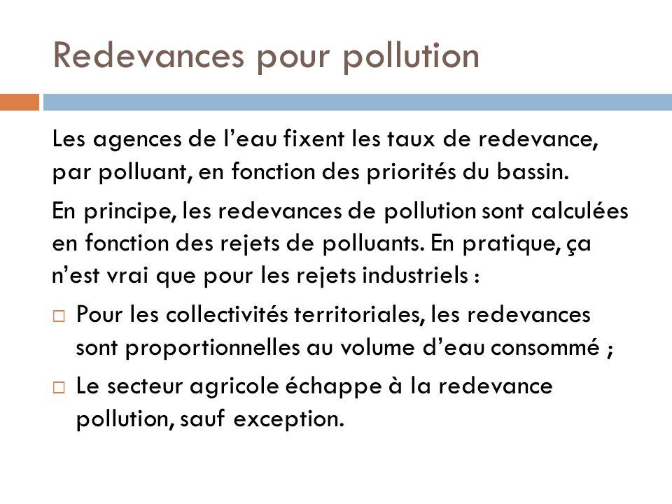 Redevances pour pollution Les agences de leau fixent les taux de redevance, par polluant, en fonction des priorités du bassin. En principe, les redeva