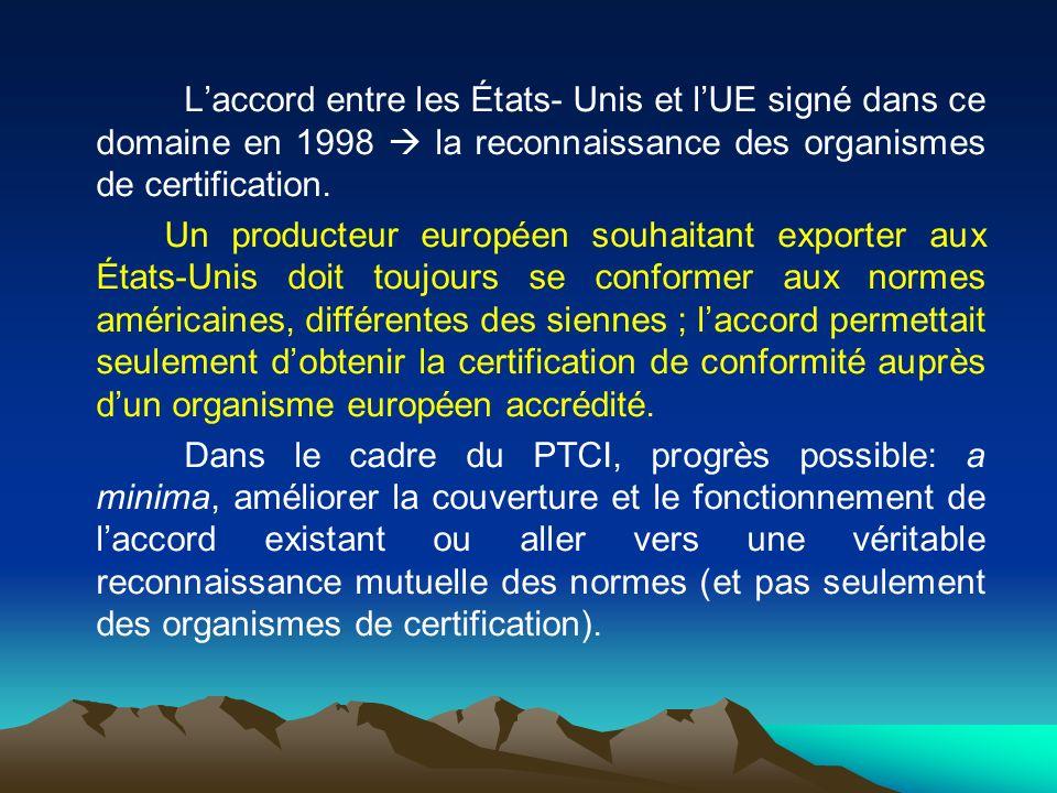 Laccord entre les États- Unis et lUE signé dans ce domaine en 1998 la reconnaissance des organismes de certification. Un producteur européen souhaitan