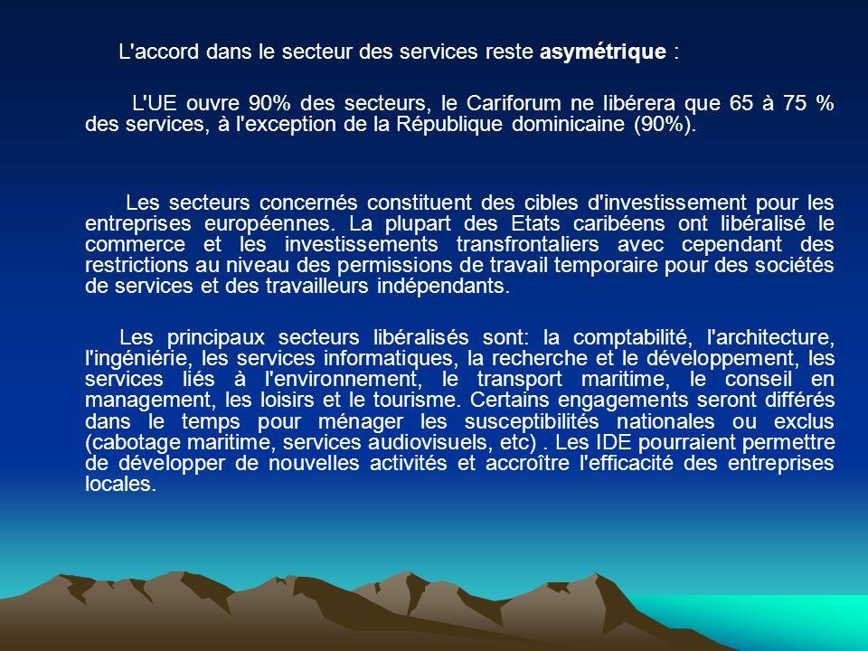 L'accord dans le secteur des services reste asymétrique : L'UE ouvre 90% des secteurs, le Cariforum ne libérera que 65 à 75 % des services, à l'except