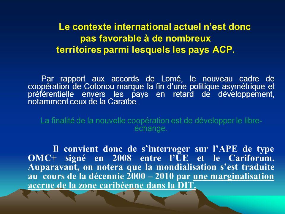 Le contexte international actuel nest donc pas favorable à de nombreux territoires parmi lesquels les pays ACP. Par rapport aux accords de Lomé, le no