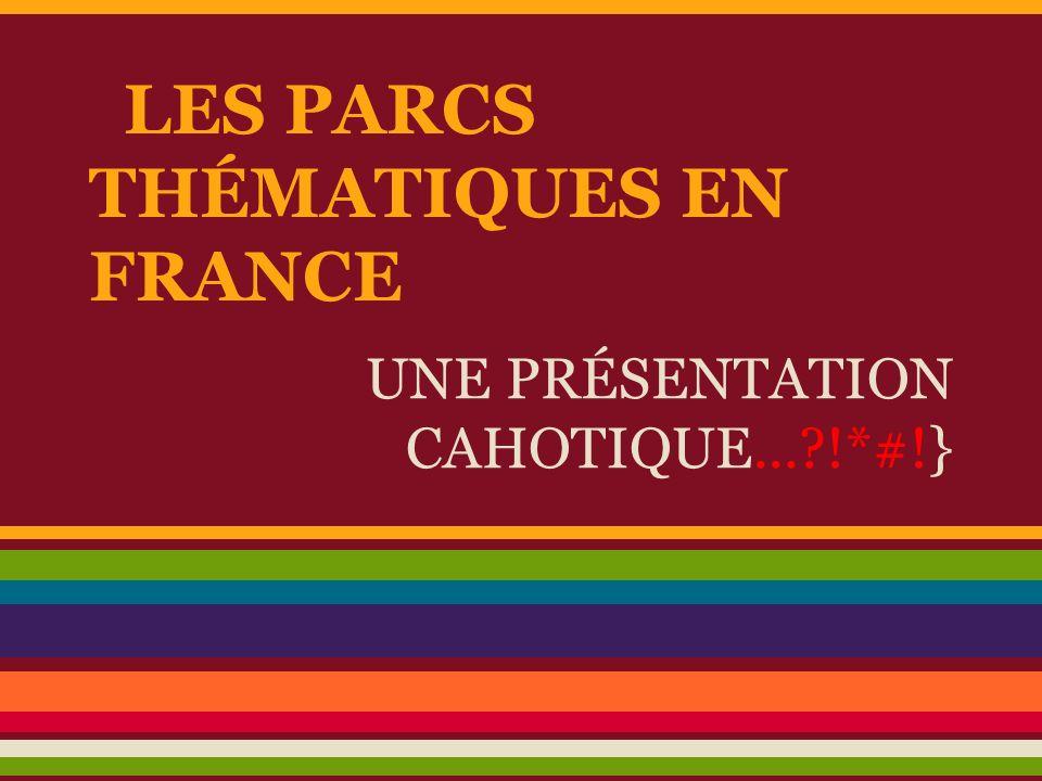 LES PARCS THÉMATIQUES EN FRANCE UNE PRÉSENTATION CAHOTIQUE...?!*#!}