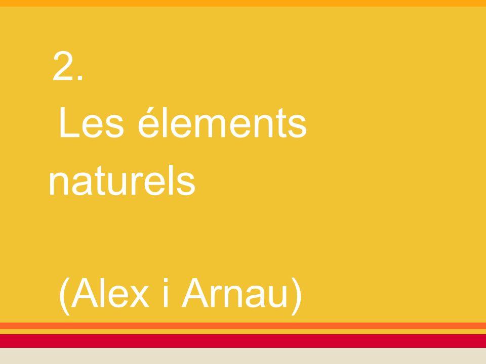 2. Les élements naturels (Alex i Arnau)