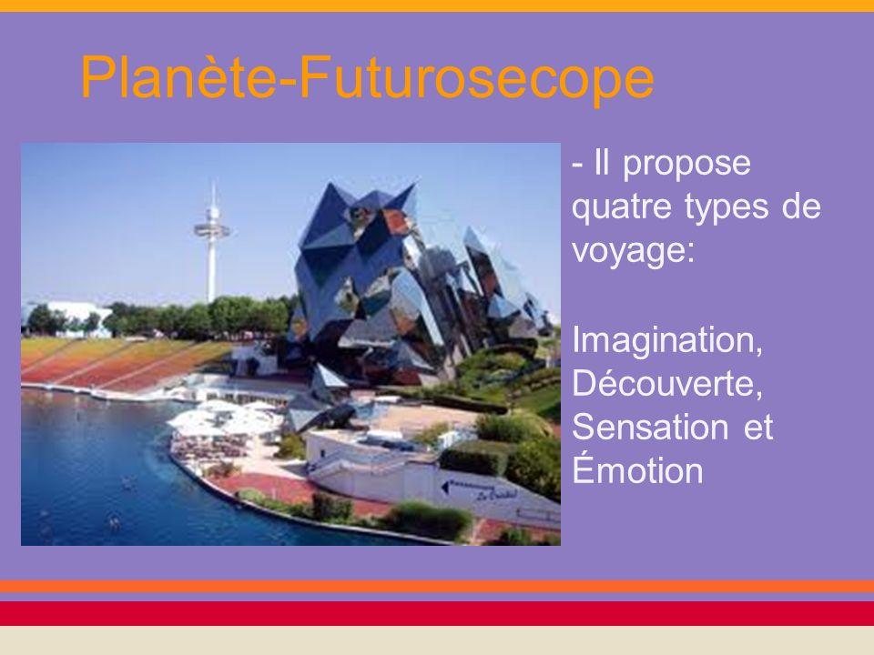 Planète-Futurosecope - Il propose quatre types de voyage: Imagination, Découverte, Sensation et Émotion