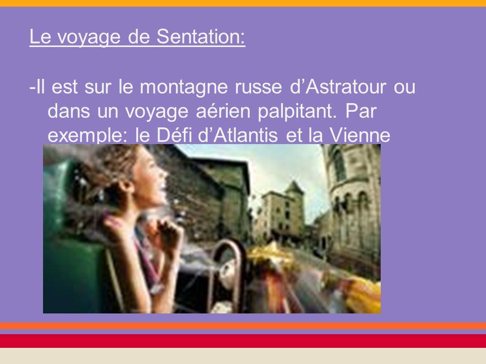 Le voyage de Sentation: -Il est sur le montagne russe dAstratour ou dans un voyage aérien palpitant. Par exemple: le Défi dAtlantis et la Vienne dynam