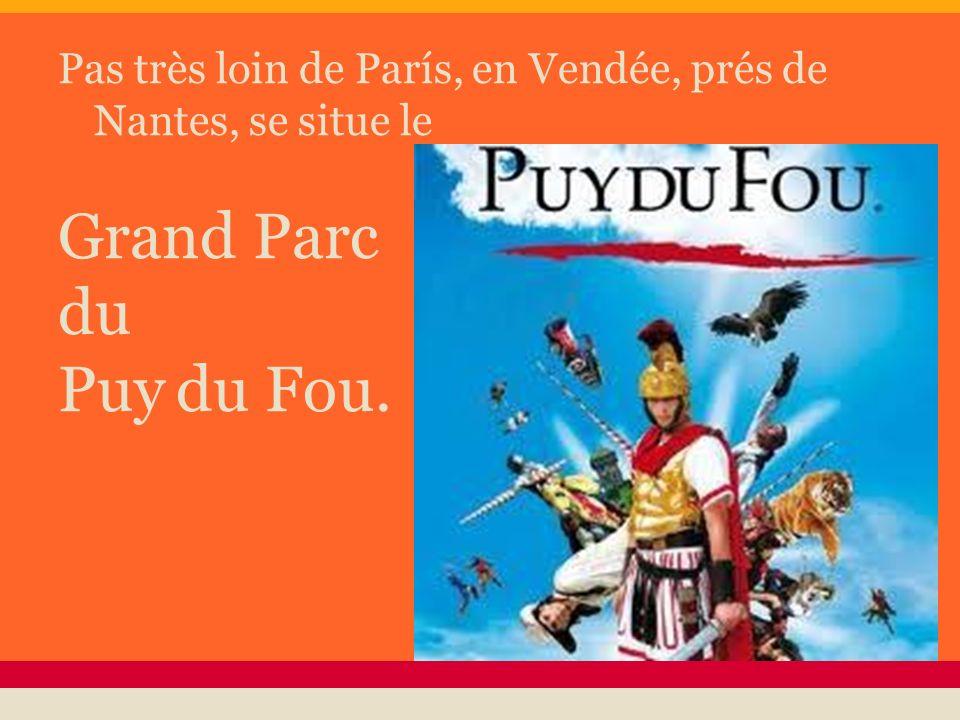 Pas très loin de París, en Vendée, prés de Nantes, se situe le Grand Parc du Puy du Fou.