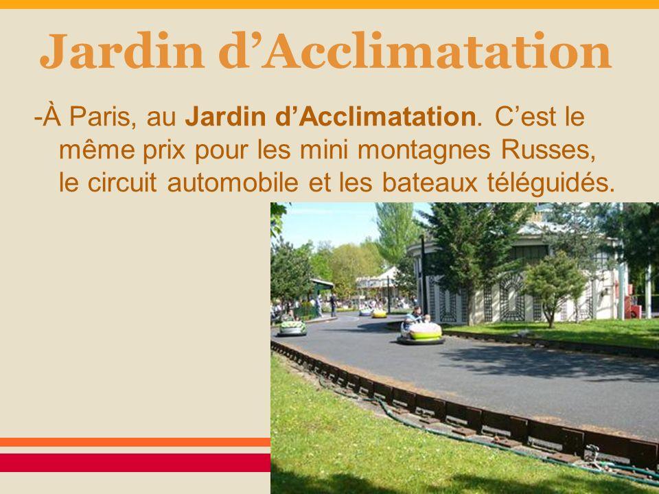 Jardin dAcclimatation -À Paris, au Jardin dAcclimatation. Cest le même prix pour les mini montagnes Russes, le circuit automobile et les bateaux télég