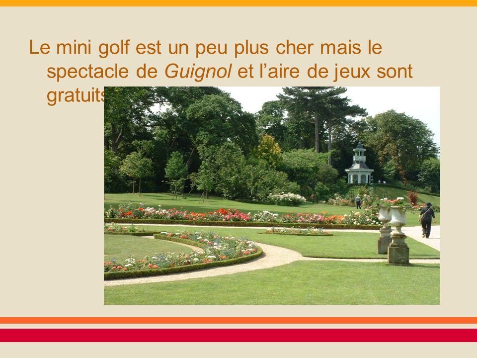 Le mini golf est un peu plus cher mais le spectacle de Guignol et laire de jeux sont gratuits.