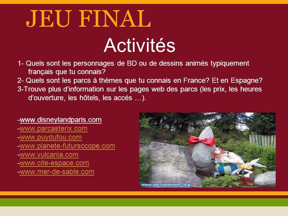 JEU FINAL Activités 1- Quels sont les personnages de BD ou de dessins animés typiquement français que tu connais? 2- Quels sont les parcs à thèmes que
