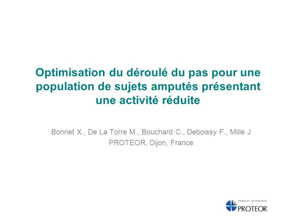 Optimisation du déroulé du pas pour une population de sujets amputés présentant une activité réduite Bonnet X., De La Torre M., Bouchard C., Deboissy