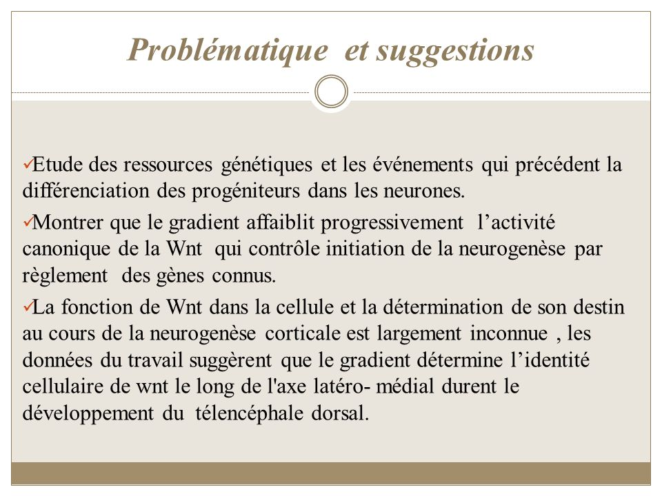 Problématique et suggestions Etude des ressources génétiques et les événements qui précédent la différenciation des progéniteurs dans les neurones. Mo