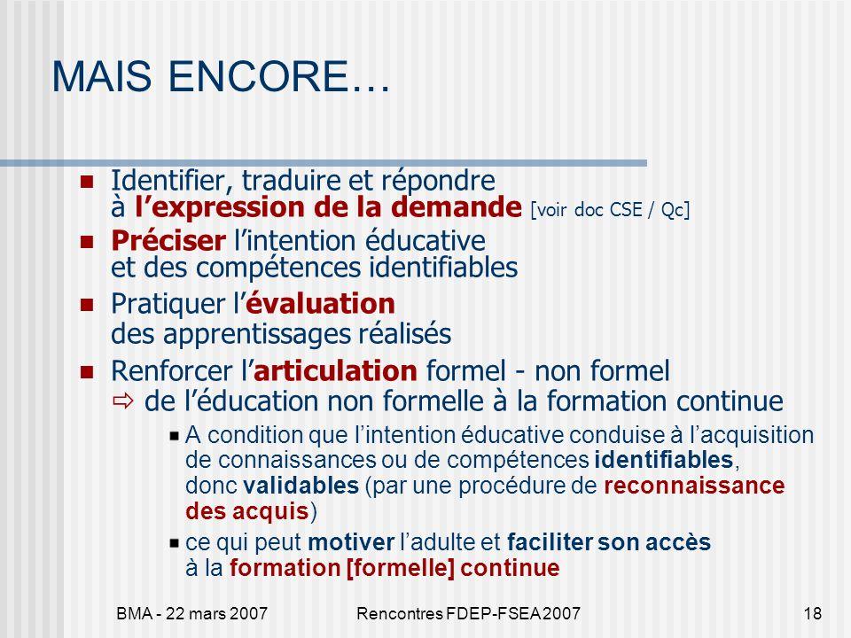 BMA - 22 mars 2007Rencontres FDEP-FSEA 200718 MAIS ENCORE… Identifier, traduire et répondre à lexpression de la demande [voir doc CSE / Qc] Préciser l