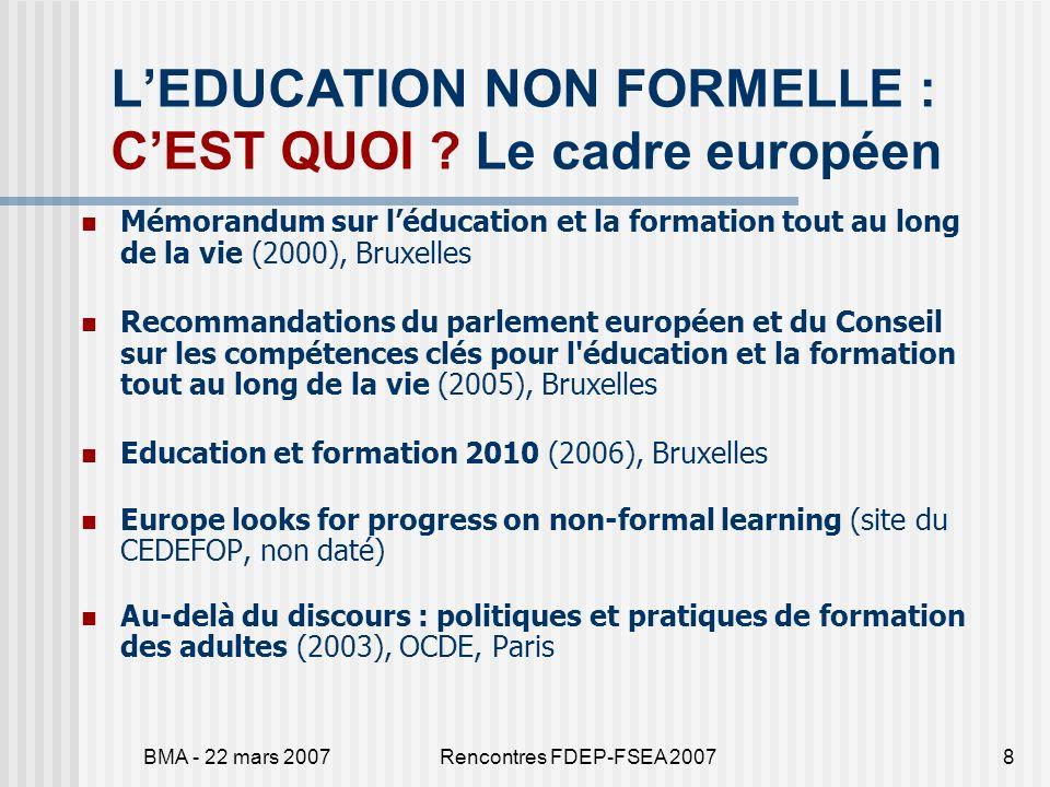 BMA - 22 mars 2007Rencontres FDEP-FSEA 20078 LEDUCATION NON FORMELLE : CEST QUOI ? Le cadre européen Mémorandum sur léducation et la formation tout au