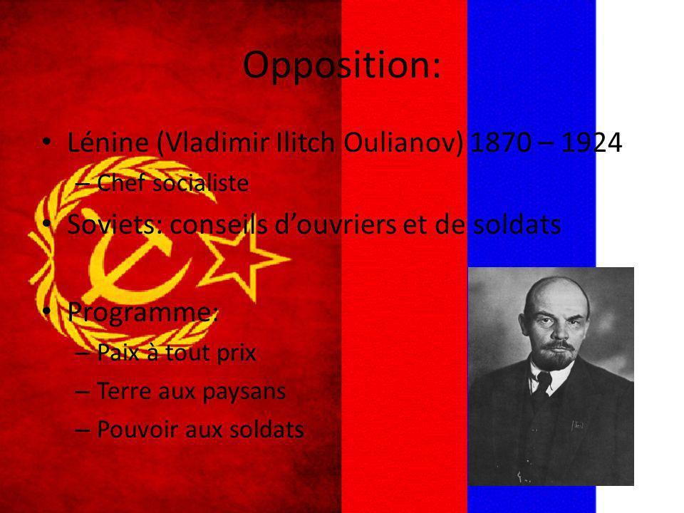 Opposition: Lénine (Vladimir Ilitch Oulianov) 1870 – 1924 – Chef socialiste Soviets: conseils douvriers et de soldats Programme: – Paix à tout prix –