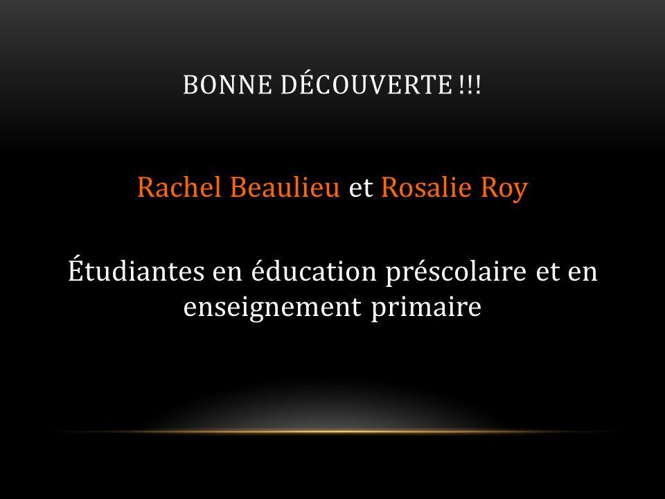 BONNE DÉCOUVERTE !!! Rachel Beaulieu et Rosalie Roy Étudiantes en éducation préscolaire et en enseignement primaire