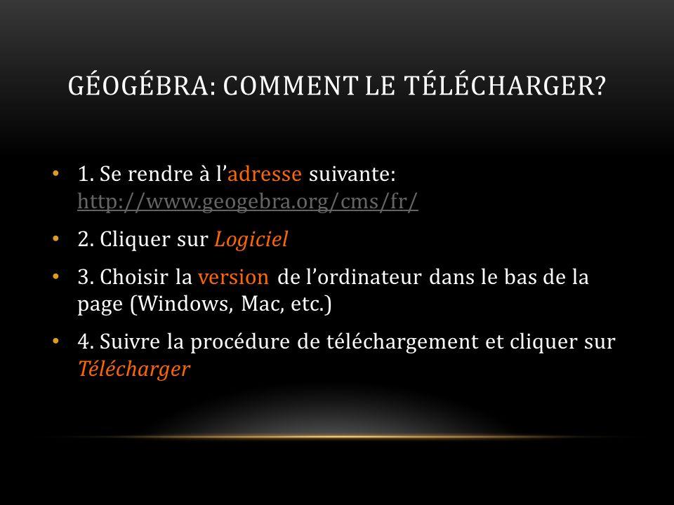 GÉOGÉBRA: COMMENT LE TÉLÉCHARGER? 1. Se rendre à ladresse suivante: http://www.geogebra.org/cms/fr/ http://www.geogebra.org/cms/fr/ 2. Cliquer sur Log