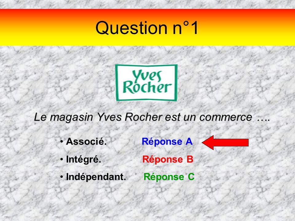 Question n°1 Le magasin Yves Rocher est un commerce …. Associé. Réponse A Intégré. Réponse B Indépendant. Réponse C
