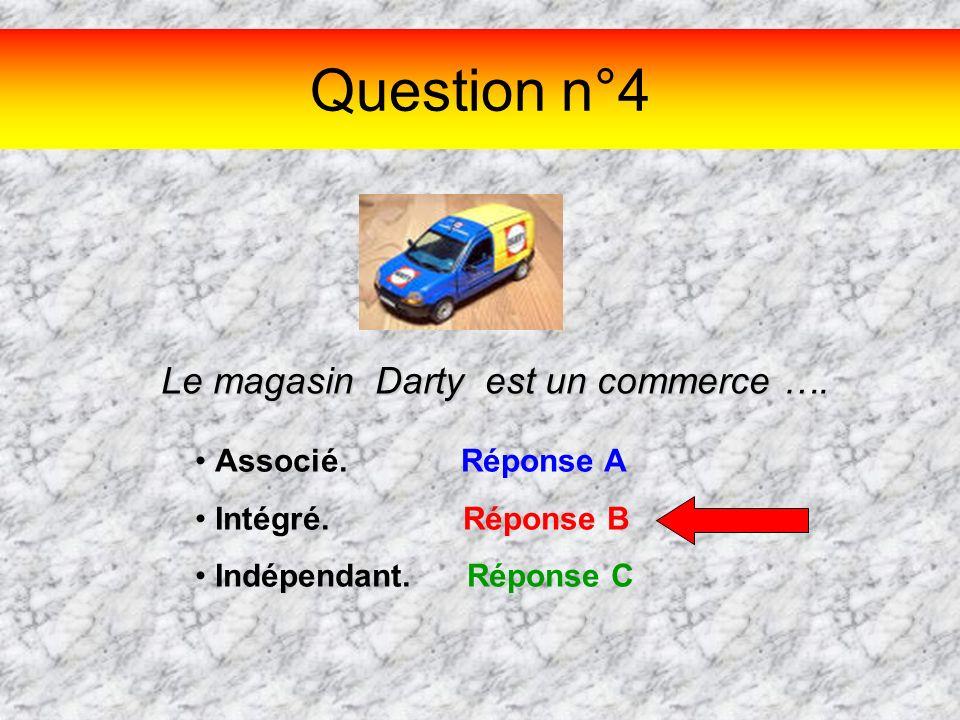 Question n°4 Le magasin Darty est un commerce …. Associé. Réponse A Intégré. Réponse B Indépendant. Réponse C