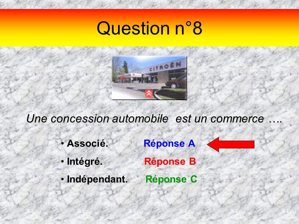 Question n°8 Une concession automobile est un commerce …. Associé. Réponse A Intégré. Réponse B Indépendant. Réponse C