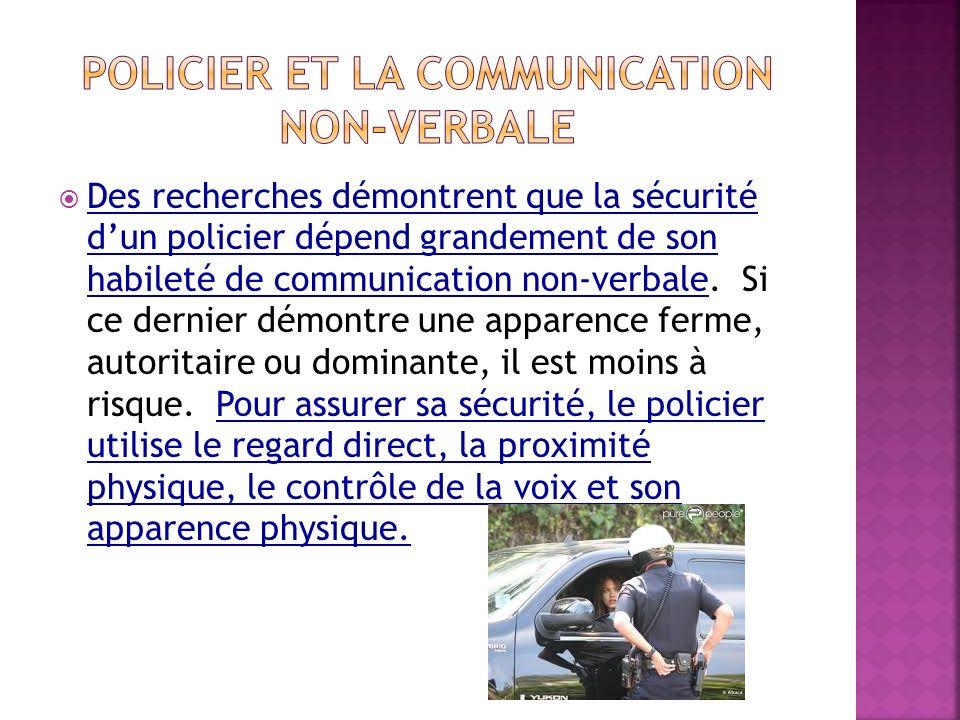Des recherches démontrent que la sécurité dun policier dépend grandement de son habileté de communication non-verbale. Si ce dernier démontre une appa
