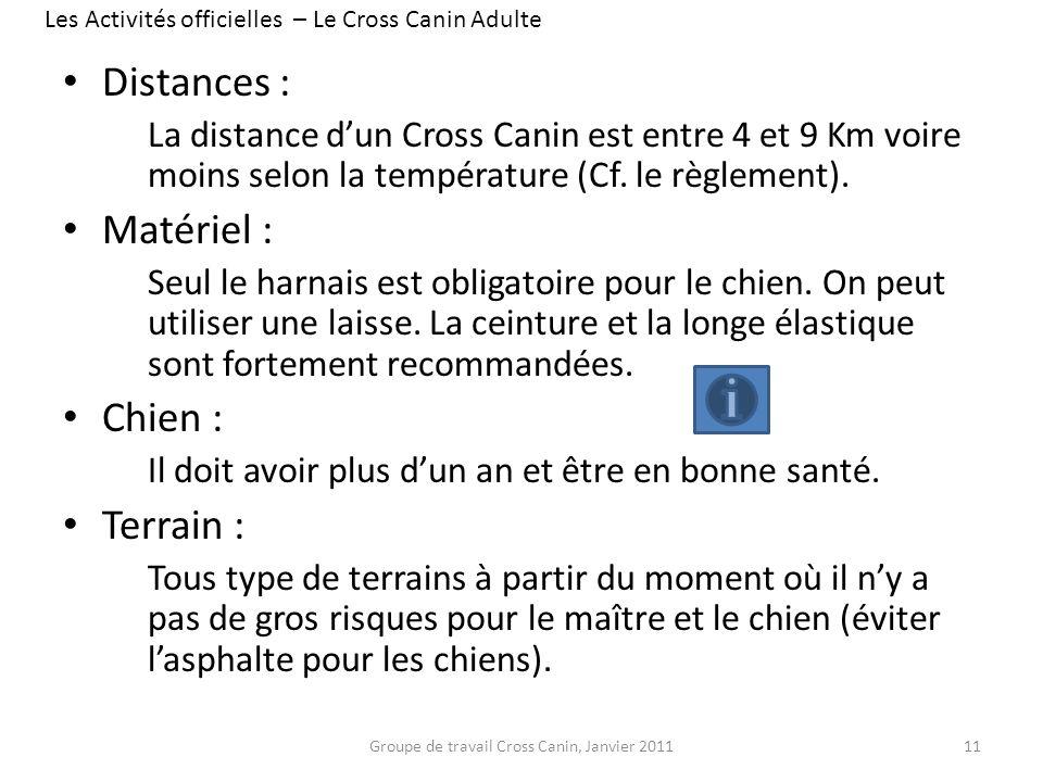 Distances : La distance dun Cross Canin est entre 4 et 9 Km voire moins selon la température (Cf. le règlement). Matériel : Seul le harnais est obliga