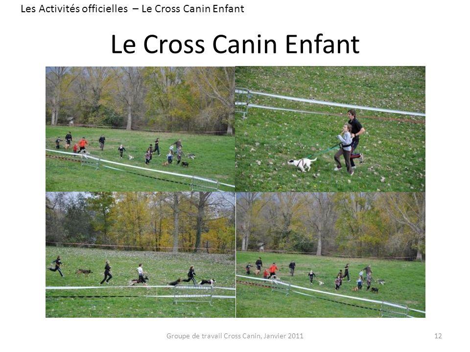 Le Cross Canin Enfant 12 Les Activités officielles – Le Cross Canin Enfant Groupe de travail Cross Canin, Janvier 2011