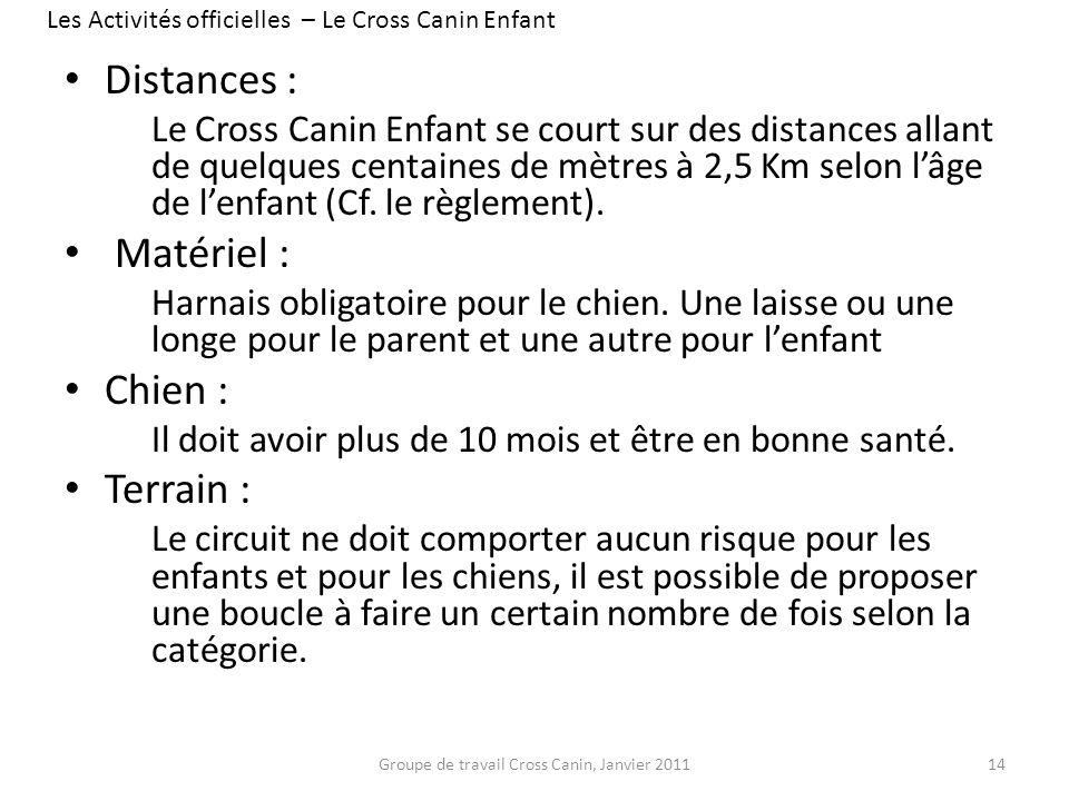 Distances : Le Cross Canin Enfant se court sur des distances allant de quelques centaines de mètres à 2,5 Km selon lâge de lenfant (Cf. le règlement).