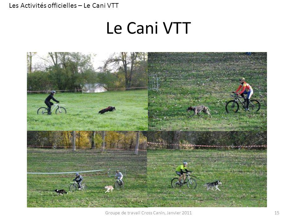 Le Cani VTT 15 Les Activités officielles – Le Cani VTT Groupe de travail Cross Canin, Janvier 2011