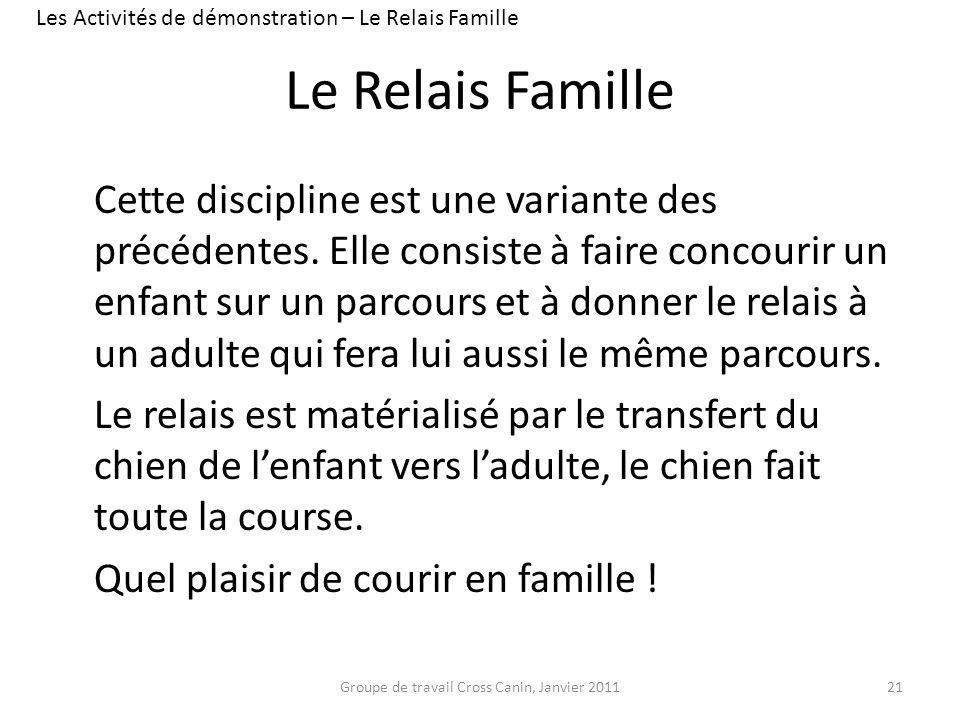 Le Relais Famille Cette discipline est une variante des précédentes. Elle consiste à faire concourir un enfant sur un parcours et à donner le relais à