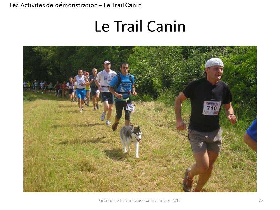 Le Trail Canin 22 Les Activités de démonstration – Le Trail Canin Groupe de travail Cross Canin, Janvier 2011