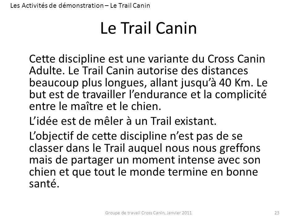 Le Trail Canin Cette discipline est une variante du Cross Canin Adulte. Le Trail Canin autorise des distances beaucoup plus longues, allant jusquà 40