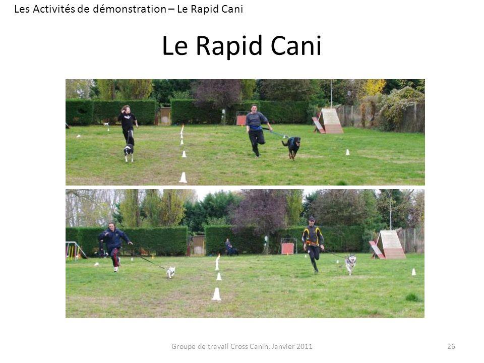 Le Rapid Cani 26 Les Activités de démonstration – Le Rapid Cani Groupe de travail Cross Canin, Janvier 2011