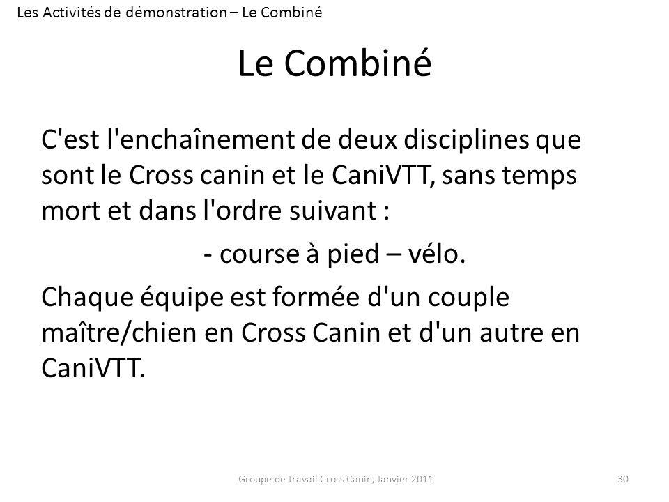 Le Combiné C'est l'enchaînement de deux disciplines que sont le Cross canin et le CaniVTT, sans temps mort et dans l'ordre suivant : - course à pied –