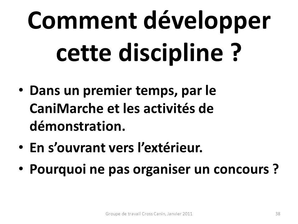 Comment développer cette discipline ? Dans un premier temps, par le CaniMarche et les activités de démonstration. En souvrant vers lextérieur. Pourquo