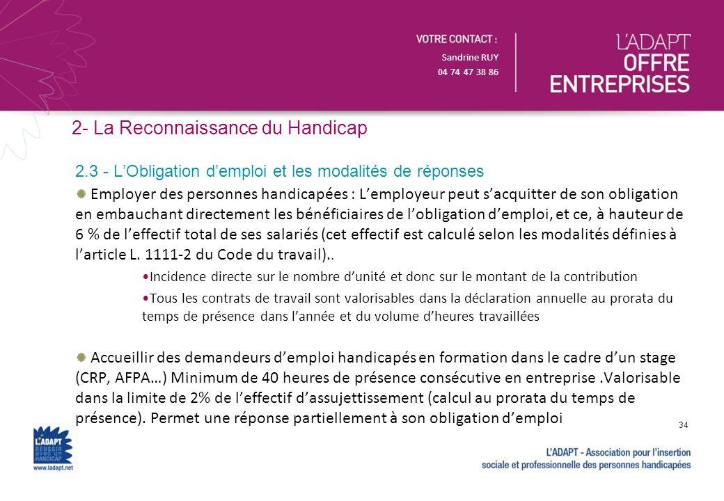 Sandrine RUY 04 74 47 38 86 2- La Reconnaissance du Handicap Employer des personnes handicapées : Lemployeur peut sacquitter de son obligation en emba