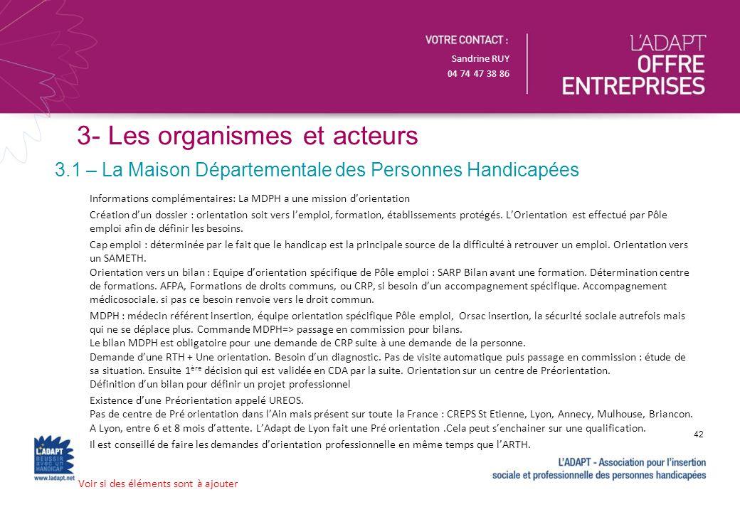 Sandrine RUY 04 74 47 38 86 3- Les organismes et acteurs 3.1 – La Maison Départementale des Personnes Handicapées 42 Informations complémentaires: La