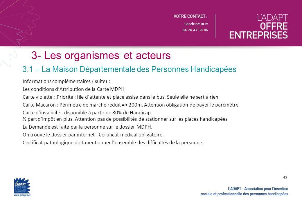 Sandrine RUY 04 74 47 38 86 3- Les organismes et acteurs 3.1 – La Maison Départementale des Personnes Handicapées 43 Informations complémentaires ( su