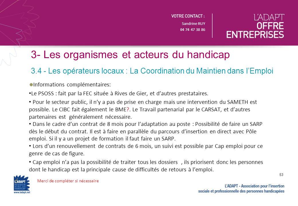 Sandrine RUY 04 74 47 38 86 3- Les organismes et acteurs du handicap Informations complémentaires: Le PSOSS : fait par la FEC située à Rives de Gier,