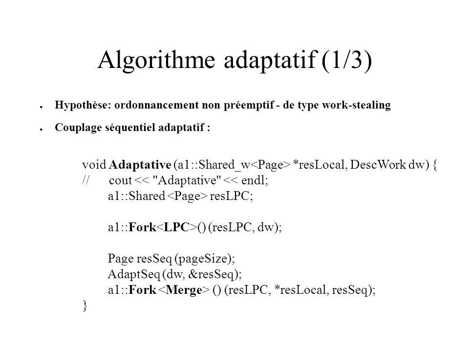 Parallélisation adaptative Calcul par bloc sur des entrées en k blocs: 1 bloc = pagesize Exécution indépendante des k tâches Fusion des resultats