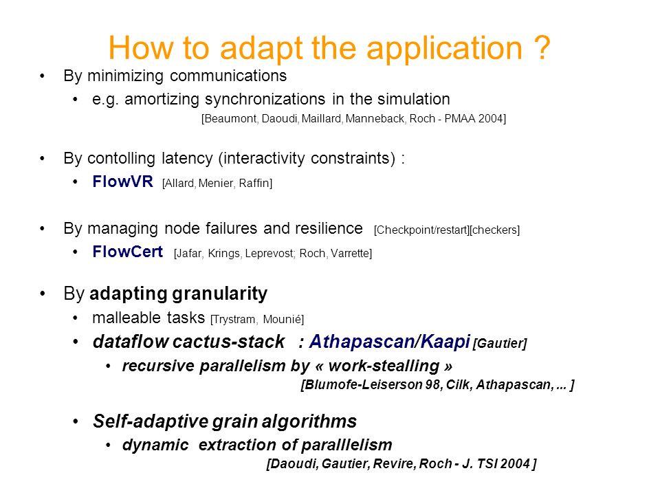 Algorithme adaptatif (3/3) Côt é extraction = algorithme parall è le : struct LPC { void operator () (a1::Shared_w resLPC, DescWork dw){ DescWork dw2; dw2.Allocate(); dw2.desc->l.initialize(); if (dw.desc->extractPar(&dw2)) { a1::Shared res2; a1::Fork () (res2, dw2.desc->i, dw2.desc->j); a1::Shared resLPCold; a1::Fork () (resLPCold, dw); a1::Fork () (resLPCold, res2, resLPC); } };