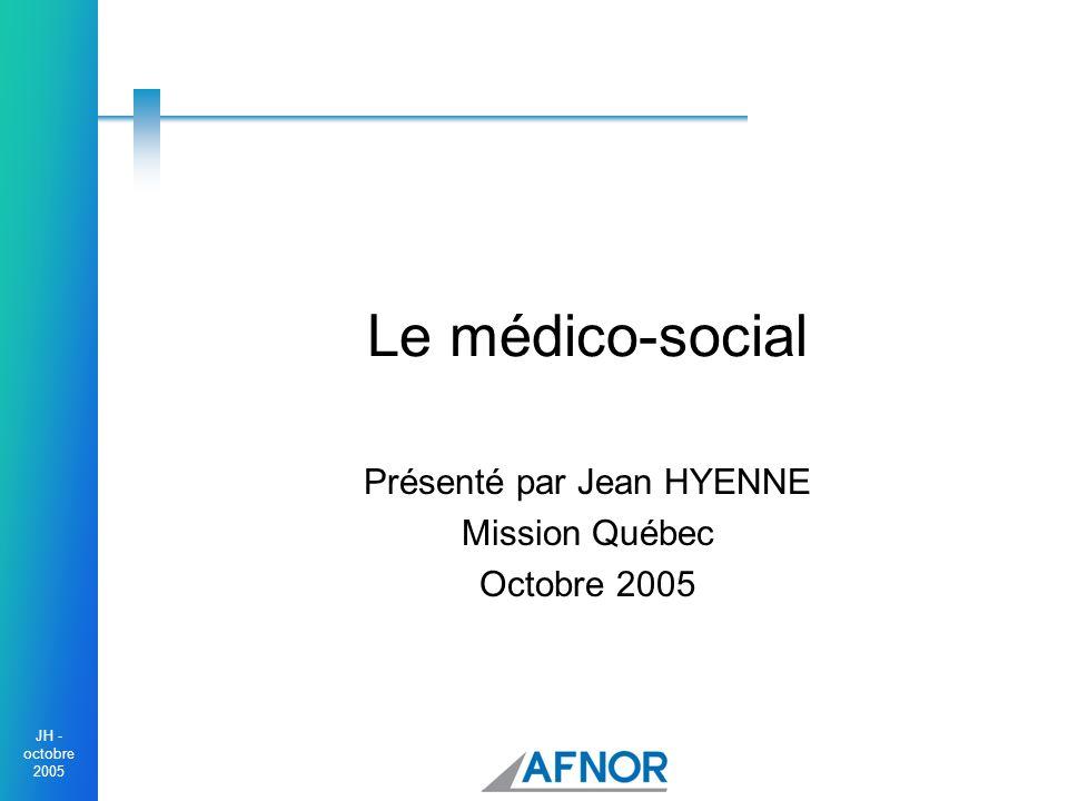 JH - octobre 2005 Le médico-social Présenté par Jean HYENNE Mission Québec Octobre 2005