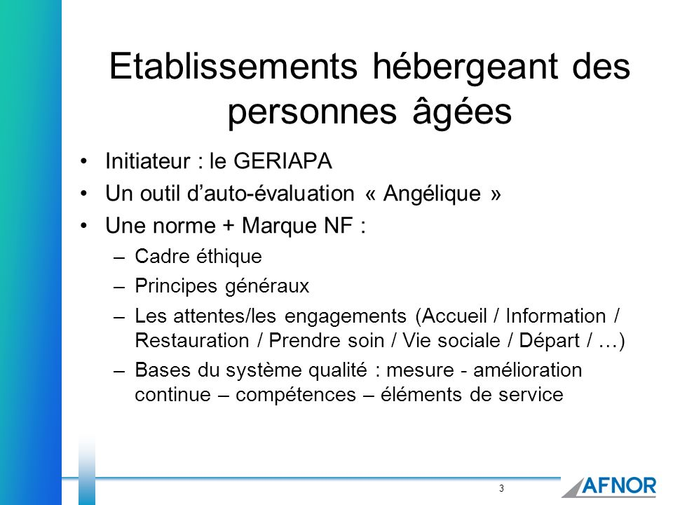3 Etablissements hébergeant des personnes âgées Initiateur : le GERIAPA Un outil dauto-évaluation « Angélique » Une norme + Marque NF : –Cadre éthique